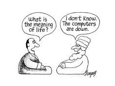 Qual'è il significato della vita? Non so. I computer sono guasti!